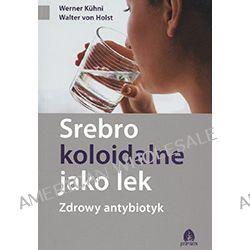 Werner Kuhni, Walter von Holst – Srebro koloidalne jako lek – zdrowy antybiotyk