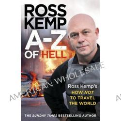 A-Z of Hell, Ross Kemp's How Not to Travel the World by Ross Kemp, 9780099590927.