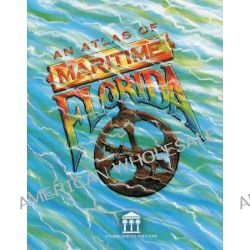 Atlas of Maritime Florida, Florida Heritage by Roger C. Smith, 9780813015125.