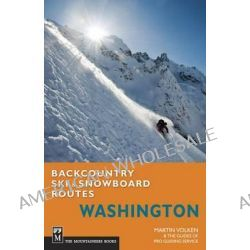 Backcountry Ski & Snowboard Routes, Washington by Martin Volken, 9781594856563.