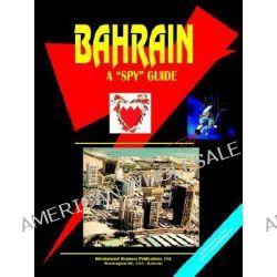 """Bahrain a Spy Guide, A """"Spy"""" Guide by Usa Ibp, 9780739770122."""