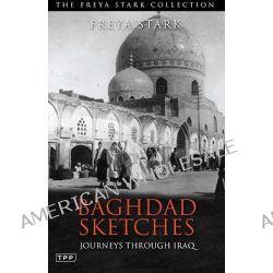 Baghdad Sketches, Journeys Through Iraq by Freya Stark, 9781848856554.