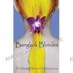 Bangkok Blondes by The Bangkok Women's Writers Group, 9781633231139.