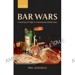 Bar Wars, Contesting the Night in Contemporary British Cities by Phil Hadfield, 9780199297863.