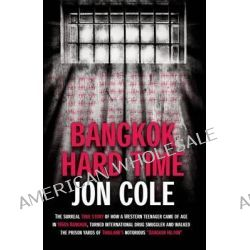 Bangkok Hard Time, The Surreal True Story of How a Western Teenager Came of Age in 1960s Bangkok, Turned International Drug Smuggler and by Jon Cole, 9789814358323.