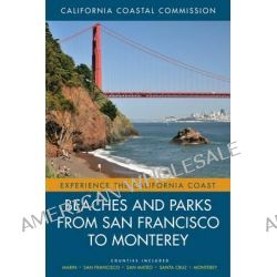 Beaches and Parks from San Francisco to Monterey, Counties Included: Marin, San Francisco, San Mateo, Santa Cruz, Monterey by California Coastal Commission, 9780520271579.