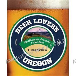 Beer Lover's Oregon by Logan Thompson, 9780762783731.