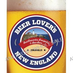 Beer Lover's New England, Beer Lovers by Norman Miller, 9780762779963.