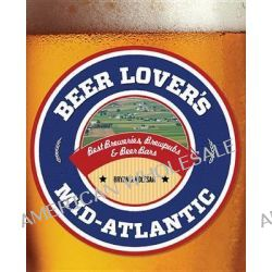 Beer Lover's Mid-Atlantic, Best Breweries, Brewpubs & Beer Bars by Bryan Kolesar, 9781493001552.
