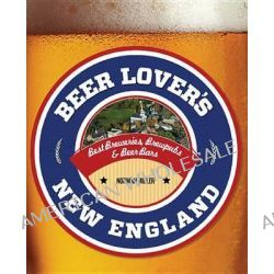 Beer Lover's New England, Best Breweries, Brewpubs & Beer Bars by Norman Miller, 9781493007523.