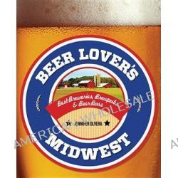 Beer Lover's Midwest, Best Breweries, Brewpubs & Beer Bars by Jennifer Olvera, 9780762796779.
