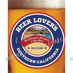 Beer Lover's Southern California, Best Breweries, Brewpubs & Beer Bars by Kristofor Barnes, 9780762792009.