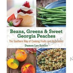Beans, Greens & Sweet Georgia Peaches, The Southern Way of Cooking Fruits and Vegetables by Damon Fowler, 9780762792122.