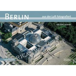 Berlin Photographed from the Air by Dirk Laubner, 9783894797355.