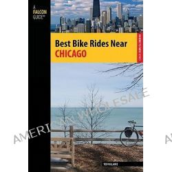 Best Bike Rides Chicago, The Greatest Recreational Rides in the Metro Area by Ted Villaire, 9780762746897.
