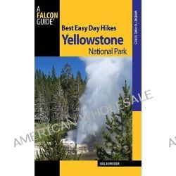 Best Easy Day Hikes Yellowstone National Park, Best Easy Day Hikes Ser. by Bill Schneider, 9780762770069.