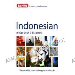 Berlitz Language : Indonesian Phrase Book & Dictionary, Berlitz Phrase Book Series by Berlitz, 9781780042930.