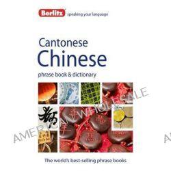 Berlitz Language : Cantonese Chinese Phrasebook & Dictionary, Berlitz Phrase Book Series by Berlitz, 9781780042862.