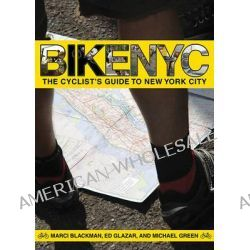 Bike NYC, The Cyclist's Guide to New York City by Marci Blackman, 9781616083137.