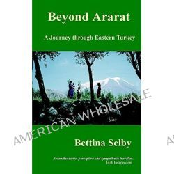 Beyond Ararat, A Journey through Eastern Turkey by Bettina Selby, 9780953800773.