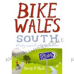 Bike Wales South, 40 City, Coast and Valley Adventures by Kerry O'Neill, 9781907025174.