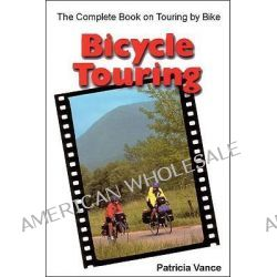 Bicycle Touring, The Complete Book on Touring by Bike by Patricia Vance, 9781892495273.