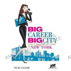 Big Career in the Big City, Land a Job and Get a Life in New York by Vicki Salemi, 9781593577766.