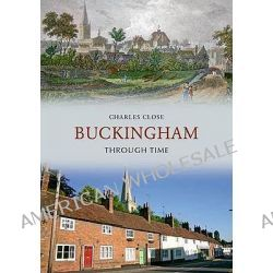 Buckingham Through Time by Charles Close, 9781848687981.