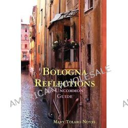 Bologna Reflections by Mary Tolaro Noyes, 9780578016832.