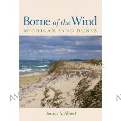 Borne of the Wind, Michigan Sand Dunes by Dennis Albert, 9780472031726.