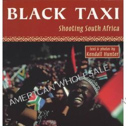 Black Taxi, Shooting South Africa, 1993-94 by Kendall Hunter, 9780888011985.