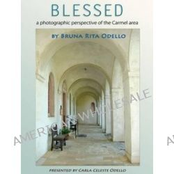 Blessed, A Photographic Perspective of the Carmel Area by Bruna Odello, 9780983993520.