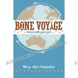 Bone Voyage, Travel with Your Pet by Mary-Alice Pomputius, 9781941078006.