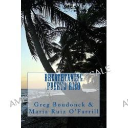 Breathtaking Puerto Rico by Greg Boudonck, 9781478149583.