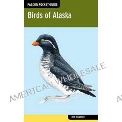 Birds of Alaska, Birds of Alaska by Todd Telander, 9780762779314.