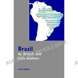 Brazil by British and Irish Authors by Leslie Bethell, 9780954407018.