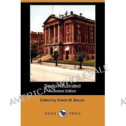 Boston Illustrated (Illustrated Edition) (Dodo Press) by Edwin M Bacon, 9781409914327.