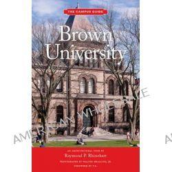 Brown University, Campus Guide Series by Raymond P. Rinehart, 9781616890735.