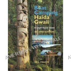 Boat Camping Haida Gwaii, A Small Vessel Guide by Neil Frazer, 9781550174878.