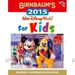 Birnbaum's 2015: Walt Disney World for Kids, The Official Guide by Disney, 9781423194132.
