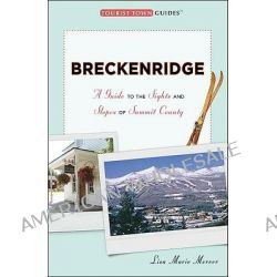 Breckenridge, A Guide to the Sights and Slopes of Summit County by Lisa Marie Mercer, 9780976706496.