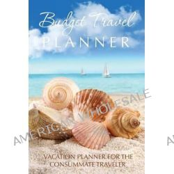 Budget Travel Planner, Vacation Planner for the Consummate Traveler by Speedy Publishing LLC, 9781631870064.