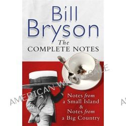 Bill Bryson The Complete Notes, Notes from a Small Island & Notes from a Big Country by Bill Bryson, 9780552776233.