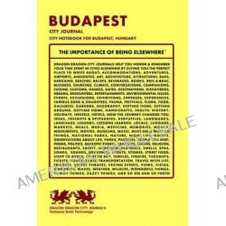 Budapest City Journal, City Notebook for Budapest, Hungary by Dragon Dragon City Journals, 9781494847456.