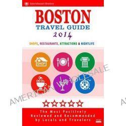 Boston Travel Guide 2014, Shop, Restaurants, Attractions & Nightlife in Boston (City Travel Guide 2014) by Deborah B Lyon, 9781499689358.