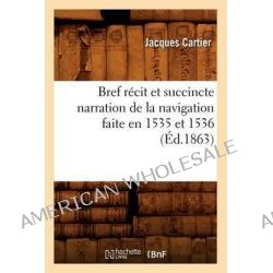 Bref Recit Et Succincte Narration de La Navigation Faite En 1535 Et 1536 (Ed.1863) by Jacques Cartier, 9782012638846.