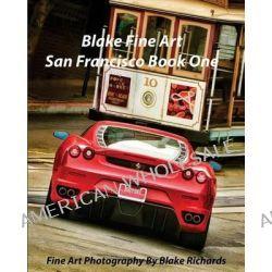 Blake Fine Art San Francisco Book One, Blake Fine Art San Francisco Book One Is Fine Art by Photographer Blake Richards. It Has Over 165 Fine Art PH by Blake Richards, 9781466358966.
