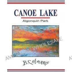 Canoe Lake, Algonquin Park by B C Harris, 9781502376541.