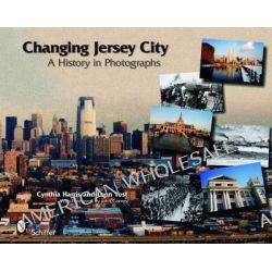 Changing Jersey City, A History in Photographs by Leon Yost, 9780764333637.