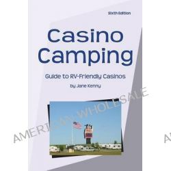 Casino Camping, Guide to RV-Friendly Casinos by Jane Kenny, 9781885464460.